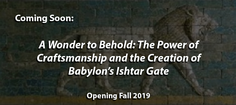 "text ""coming soon: a wonder to behold: the power of craftsmanship and the creation of babylon's ishtar gate"""", over a relief of a lion"