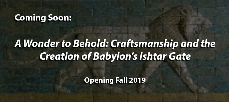 "text ""coming soon: a wonder to behold: craftsmanship and the creation of babylon's ishtar gate"""", over a relief of a lion"