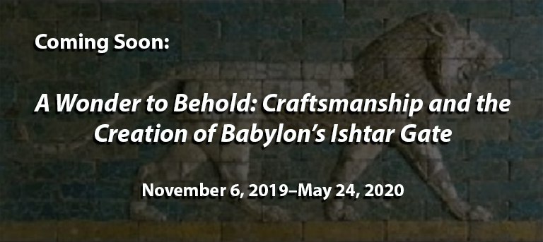 """text """"coming soon: a wonder to behold: craftsmanship and the creation of babylon's ishtar gate"""", over a relief of a lion"""