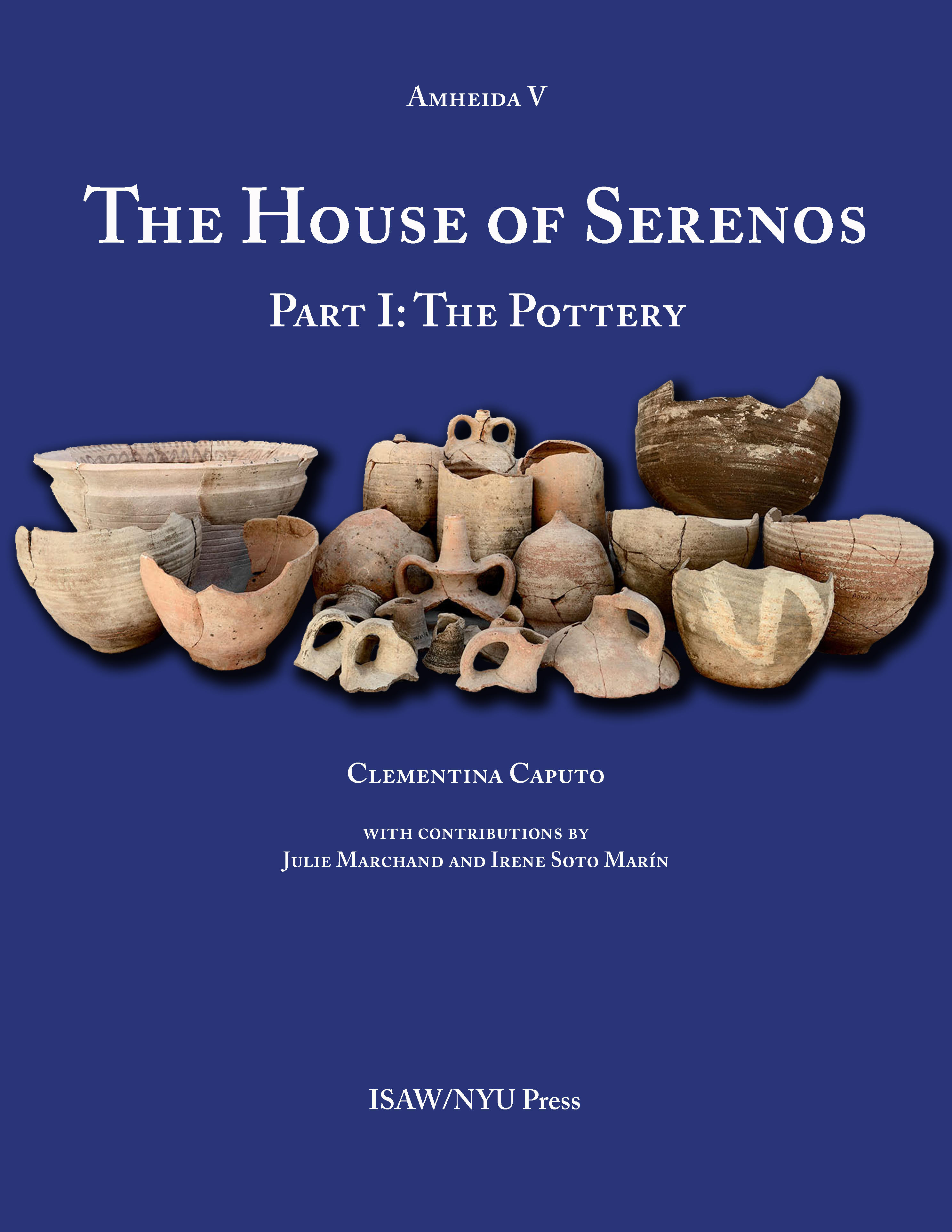 ISAW announces the publication of The House of Serenos, Part I: The Pottery (Amheida V) by Clementina Caputo