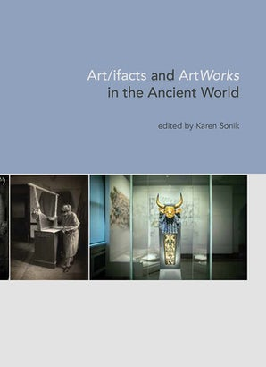 Art/ifacts and ArtWorks in the Ancient World, ed. Karen Sonik