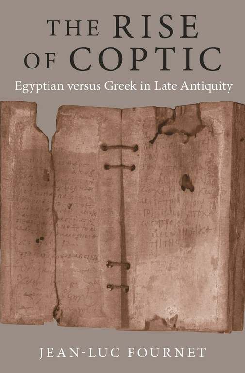 The Rise of Coptic: Egyptian versus Greek in Late Antiquity Jean-Luc Fournet