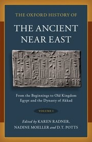The Oxford History of the Ancient Near East Volume I: From the Beginnings to Old Kingdom Egypt and the Dynasty of Akkad