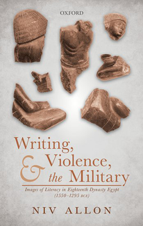 Book cover: Writing, Violence, and the Military: Images of Literacy in Eighteenth Dynasty Egypt by Niv Allon