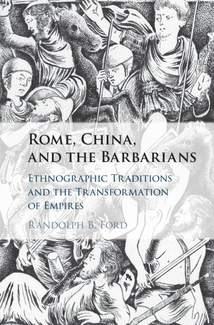 Book cover: Rome, China, and the Barbarians: Ethnographic Traditions and the Transformation of Empires by Randolph B. Ford
