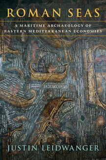 Book cover: Roman Seas: A Maritime Archaeology of Eastern Mediterranean Economies by Justin Leidwanger